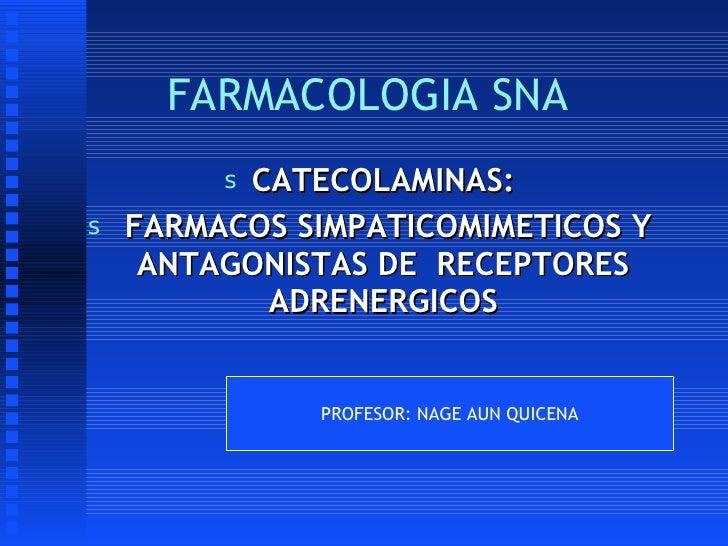 FARMACOLOGIA SNA <ul><li>CATECOLAMINAS: </li></ul><ul><li>FARMACOS SIMPATICOMIMETICOS Y ANTAGONISTAS DE  RECEPTORES ADRENE...