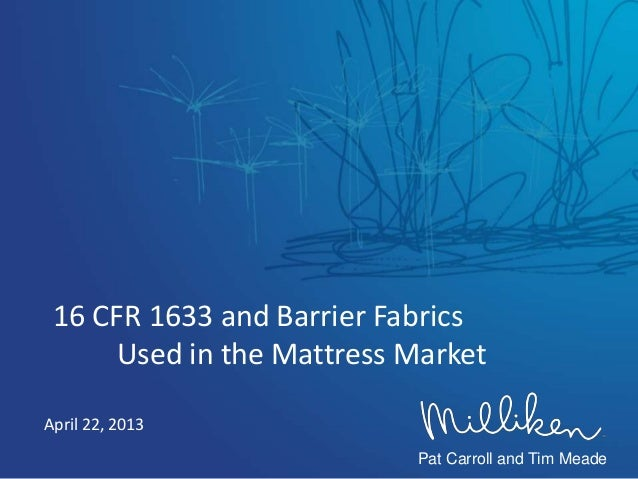 April 22, 201316 CFR 1633 and Barrier FabricsUsed in the Mattress MarketPat Carroll and Tim Meade