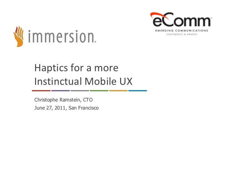 Haptics for a more Instinctual Mobile UX<br />Christophe Ramstein, CTO<br />June 27, 2011, San Francisco<br />