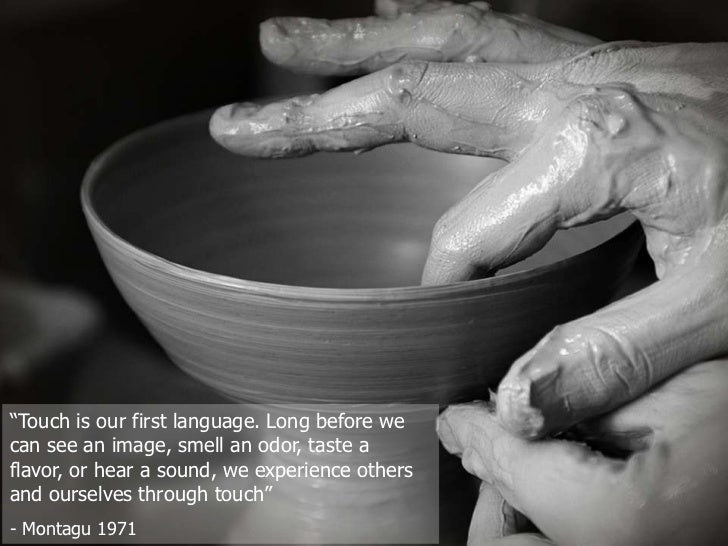 """""""Touch is our first language. Long before we can see an image, smell an odor, taste a flavor, or hear a sound, we experien..."""