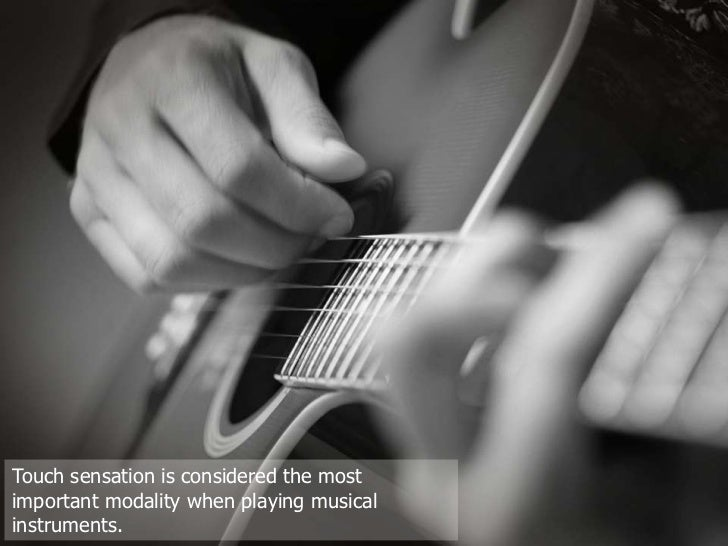 Touch sensation is considered the most important modality when playing musical instruments.<br />
