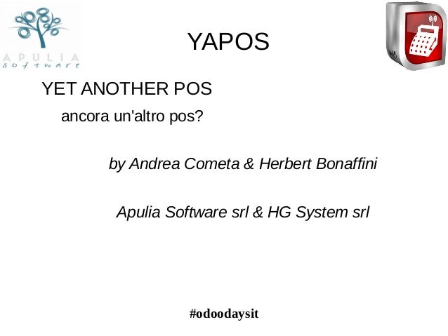 #odoodaysit YAPOS YET ANOTHER POS ancora un'altro pos? by Andrea Cometa & Herbert Bonaffini Apulia Software srl & HG Syste...