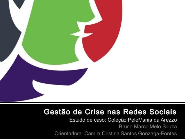 Gestão de Crise nas Redes Sociais Estudo de caso: Coleção PeleMania da Arezzo Bruno Marco Melo Souza Orientadora: Camila C...