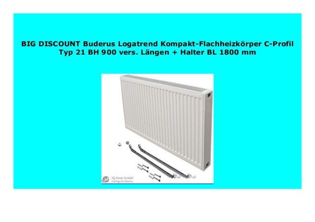 Halter L/ängen BL: 500 mm Buderus Logatrend Kompakt-Flachheizk/örper C-Profil Typ 21 BH 300 vers