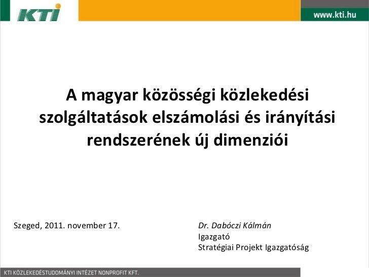 A magyar közösségi közlekedési szolgáltatások elszámolási és irányítási rendszerének új dimenziói Szeged, 2011. november 1...