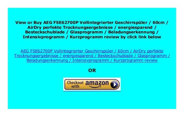 Kurzprogramm energiesparend AEG FSE62700P Vollintegrierter-Geschirrsp/üler Besteckschublade Beladungserkennung Intensivprogramm 60cm AirDry Glasprogramm perfekte Trocknungsergebnisse