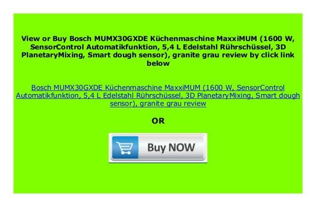 granite grau Bosch MUMX30GXDE K/üchenmaschine MaxxiMUM 1600 W, SensorControl Automatikfunktion, 5,4 L Edelstahl-R/ührsch/üssel, 3D PlanetaryMixing, Smart dough sensor