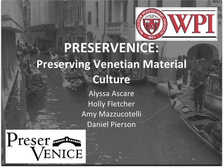 PRESERVENICE: Preserving Venetian Material Culture Alyssa Ascare Holly Fletcher Amy Mazzucotelli Daniel Pierson