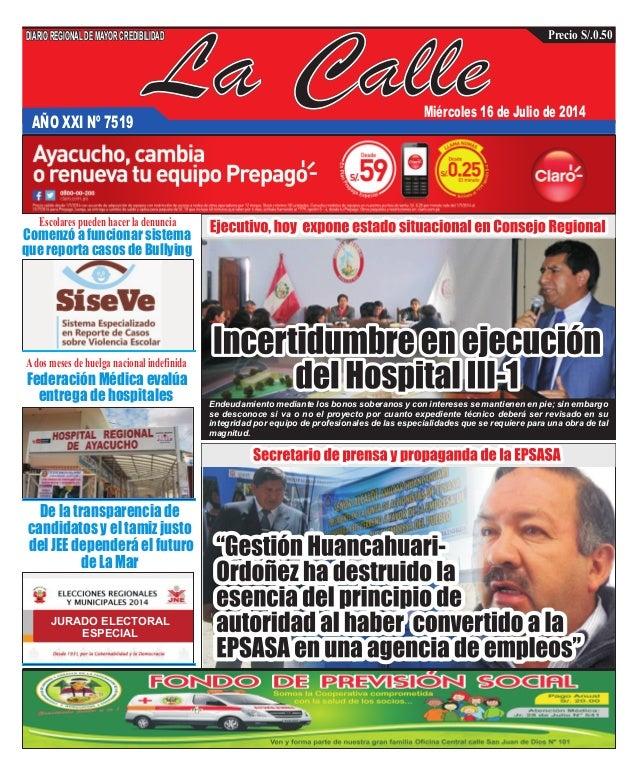 La CalleAÑO XXI Nº 7519 Miércoles 16 de Julio de 2014 Federación Médica evalúa entrega de hospitales De la transparencia d...