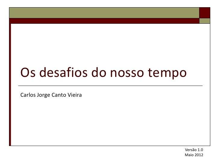 Os desafios do nosso tempoCarlos Jorge Canto Vieira                            Versão 1.0                            Maio ...