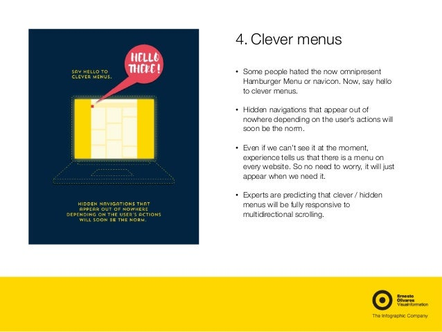 4.Clever menus • Some people hated the now omnipresent Hamburger Menu or navicon. Now, say hello to clever menus. • Hidde...