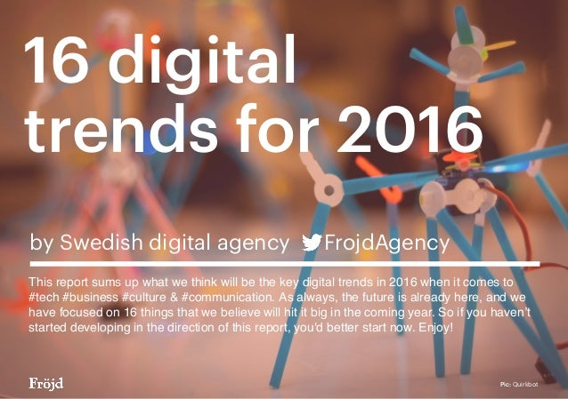 16 digital trends for 2016 by Swedish digital agency FrojdAgency This report sums up what we think will be the key digital...