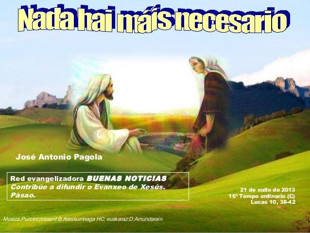 21 de xullo de 2013 16º Tempo ordinario (C) Lucas 10, 38-42 Red evangelizadora BUENAS NOTICIAS Contribúe a difundir o Evan...