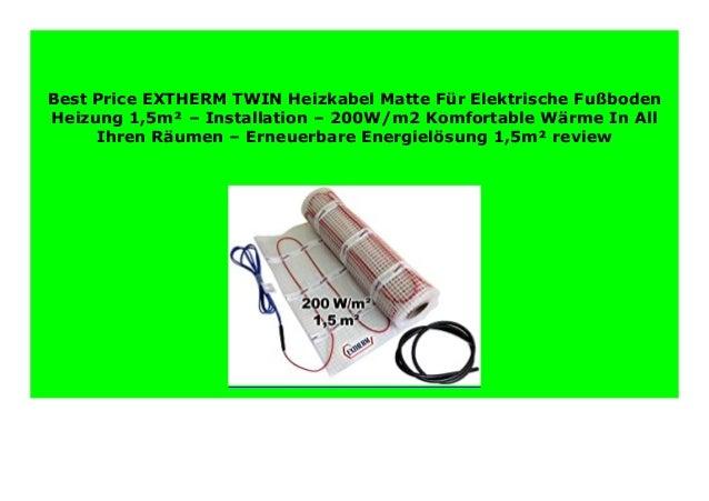 - Installation 3m/² Komfortable W/ärme In All Ihren R/äumen Erneuerbare Energiel/ösung EXTHERM TWIN Heizkabel-100W//m/² Matte F/ür Elektrische Fu/ßboden-Heizung