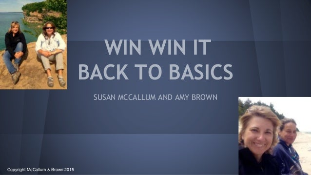 WIN WIN IT BACK TO BASICS SUSAN MCCALLUM AND AMY BROWN Copyright McCallum & Brown 2015