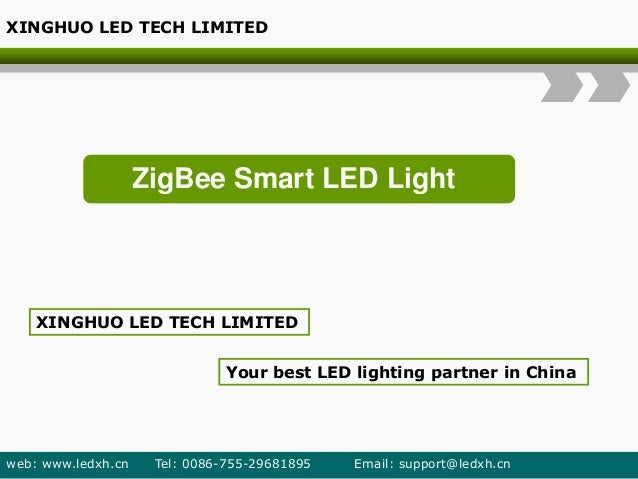 ZigBee Smart LED Light XINGHUO LED TECH LIMITED Your best LED lighting partner in China XINGHUO LED TECH LIMITED web: www....