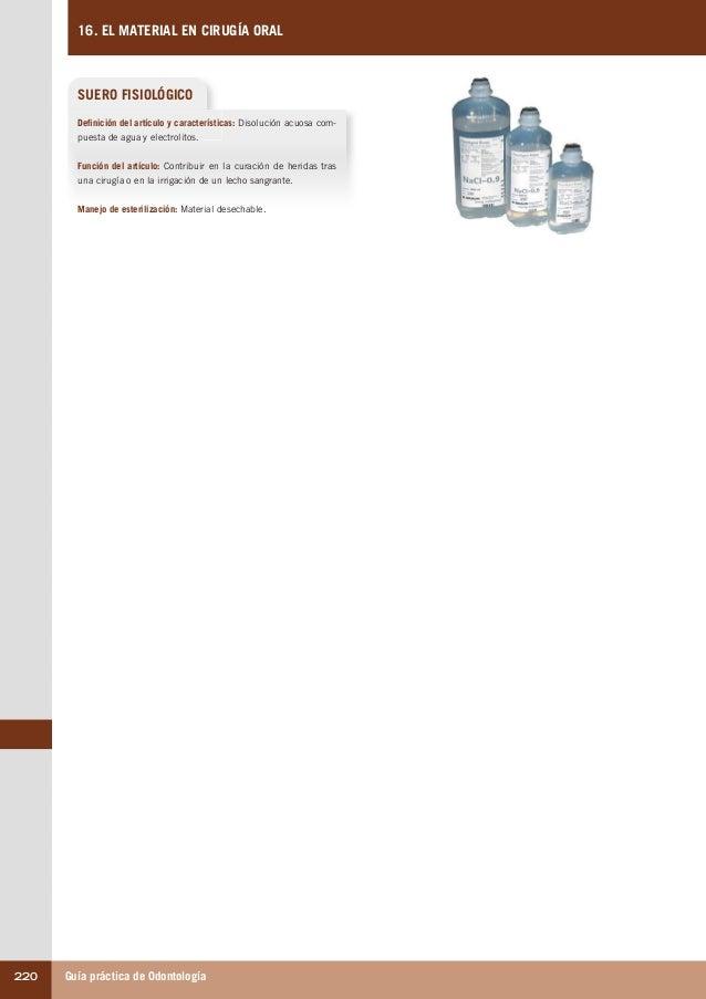 Guía práctica de Odontología220 16. EL MATERIAL EN CIRUGÍA ORAL SUERO FISIOLÓGICO Definición del artículo y característica...