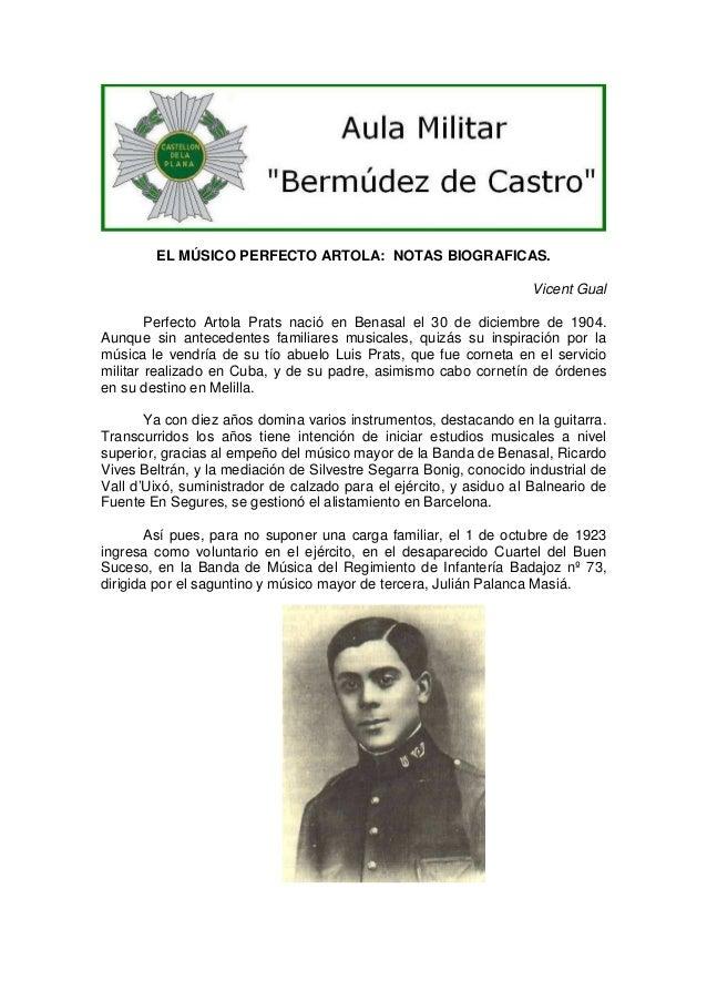 EL MÚSICO PERFECTO ARTOLA: NOTAS BIOGRAFICAS. Vicent Gual Perfecto Artola Prats nació en Benasal el 30 de diciembre de 190...