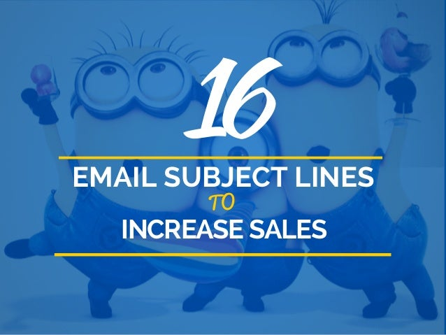 16EMAIL SUBJECT LINES TO INCREASE SALES