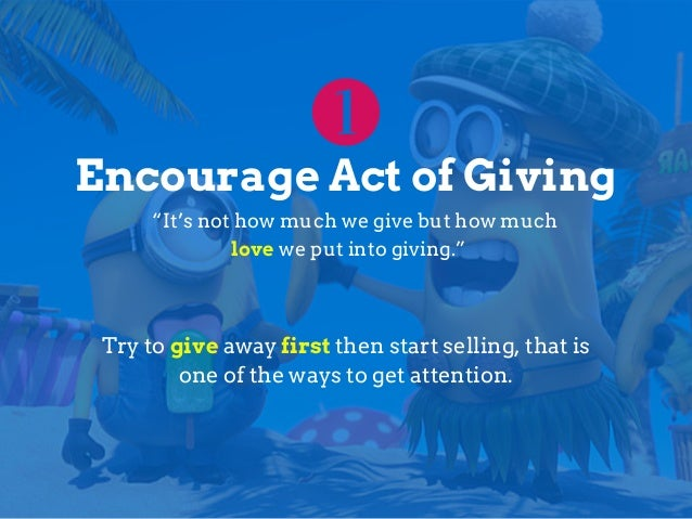 "Encourage Act of Giving ""It's not how much we give but how much love we put into giving."" Try to give away first then star..."