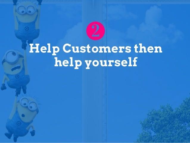 Help Customers then help yourself