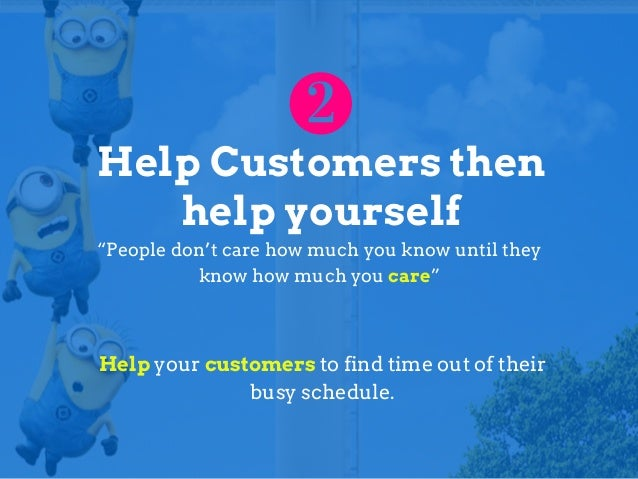 """Help Customers then help yourself """"People don't care how much you know until they know how much you care"""" Help your custom..."""