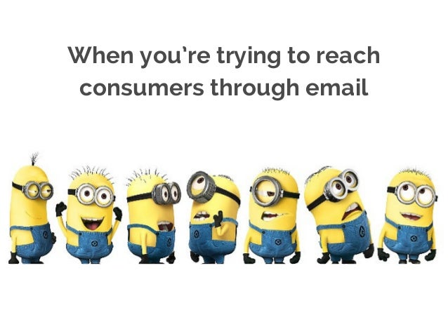 When you're trying to reach consumers through email