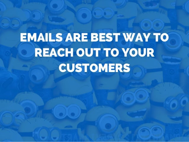 EMAILS ARE BEST WAY TO REACH OUT TO YOUR CUSTOMERS