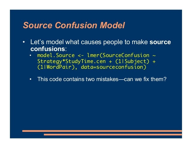 Source Confusion Model • Let's model what causes people to make source confusions: • model.Source <- lmer(SourceConfusion ...