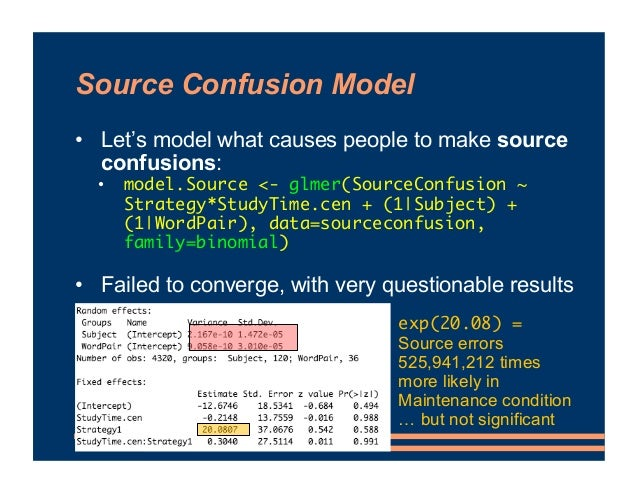Source Confusion Model • Let's model what causes people to make source confusions: • model.Source <- glmer(SourceConfusion...