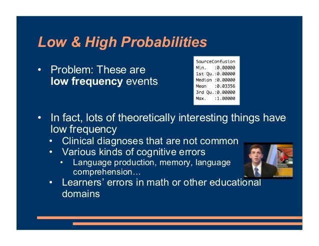 Low & High Probabilities • Problem: These are low frequency events • In fact, lots of theoretically interesting things hav...