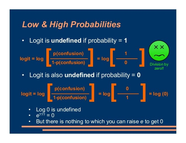 Low & High Probabilities • Logit is undefined if probability = 1 • Logit is also undefined if probability = 0 • Log 0 is u...