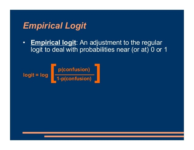 Empirical Logit • Empirical logit: An adjustment to the regular logit to deal with probabilities near (or at) 0 or 1 p(con...