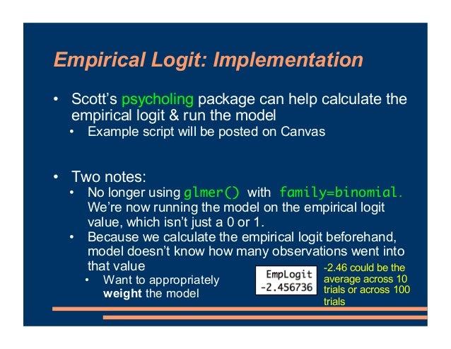 Week 10.1: Empirical Logit ! Finish Generalized LMERs ! Clarification on Logit Models ! Poisson Regression ! Empirical Log...