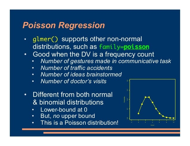 Poisson Regression • glmer() supports other non-normal distributions, such as family=poisson • Good when the DV is a frequ...