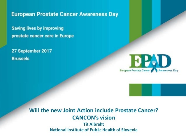 Will the new Joint Action include Prostate Cancer? CANCON's vision Tit Albreht National Institute of Public Health of Slov...