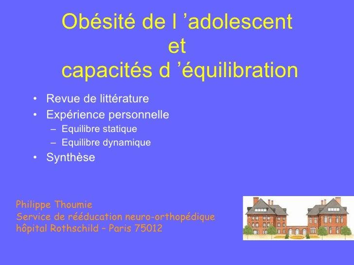 Obésité de l'adolescent  et  capacités d'équilibration <ul><li>Revue de littérature </li></ul><ul><li>Expérience personn...