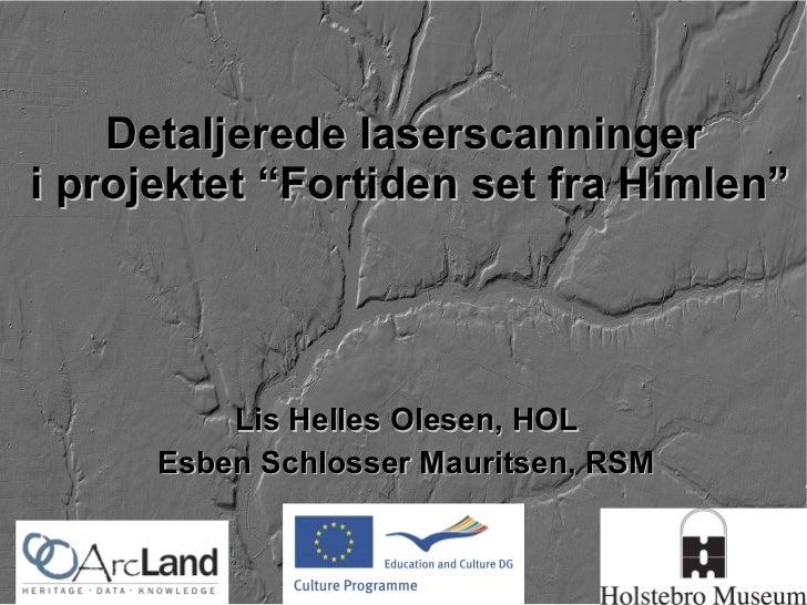 """Detaljerede laserscanninger  i projektet """"Fortiden set fra Himlen"""" Lis Helles Olesen, HOL Esben Schlosser Mauritsen, RSM"""