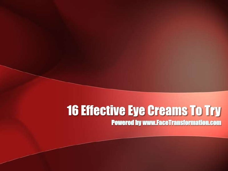 16 Effective Eye Creams To Try<br />Powered by www.FaceTransformation.com<br />