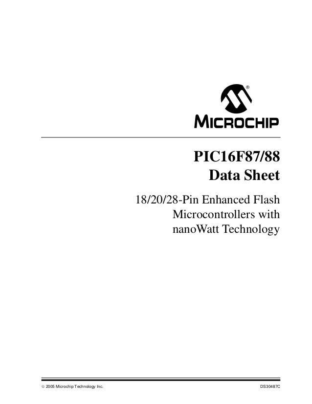  2005 Microchip Technology Inc. DS30487C PIC16F87/88 Data Sheet 18/20/28-Pin Enhanced Flash Microcontrollers with nanoWat...