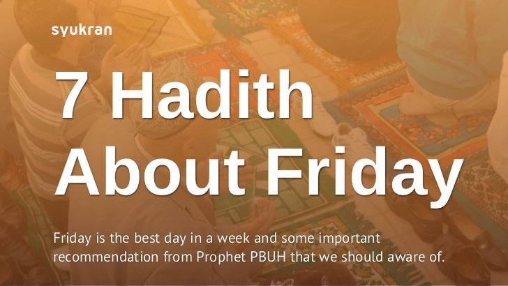 7 HadithAbout FridayFriday is the best day in a week and some importantrecommendation from Prophet PBUH that we should awa...