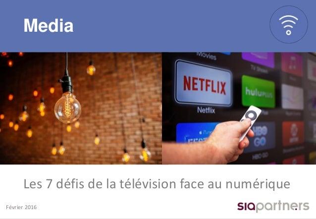 Février 2016 Les 7 défis de la télévision face au numérique Media