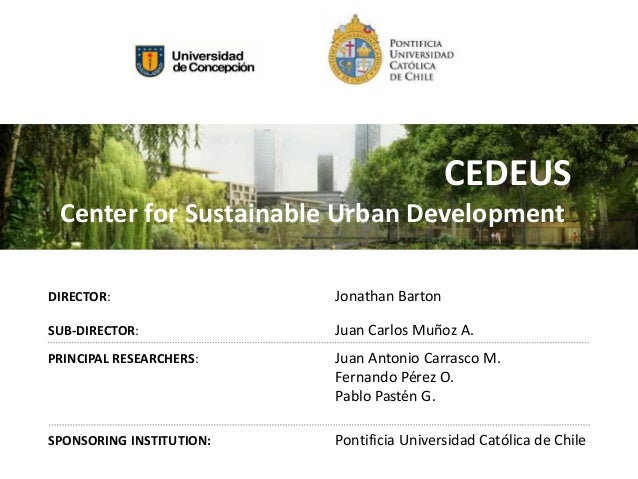 CEDEUS Center for Sustainable Urban DevelopmentDIRECTOR:                 Jonathan BartonSUB-DIRECTOR:             Juan Car...