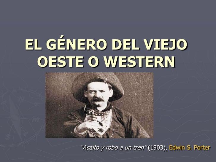 """EL GÉNERO DEL VIEJOOESTE O WESTERN<br />""""Asalto y robo a un tren""""(1903), Edwin S. Porter<br />"""