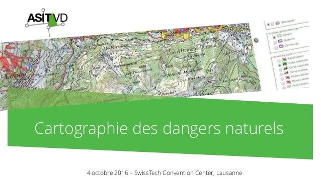 Cartographie des dangers naturels 4 octobre 2016 – SwissTech Convention Center, Lausanne