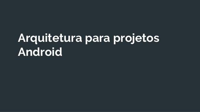 Arquitetura para projetos Android