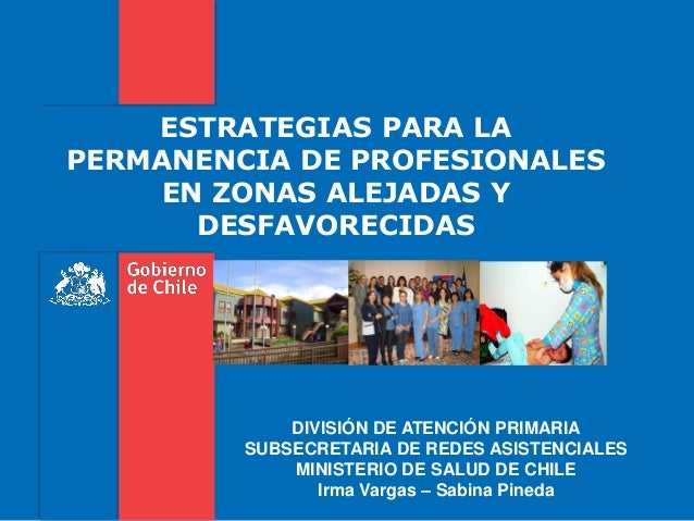 ESTRATEGIAS PARA LA PERMANENCIA DE PROFESIONALES EN ZONAS ALEJADAS Y DESFAVORECIDAS DIVISIÓN DE ATENCIÓN PRIMARIA SUBSECRE...