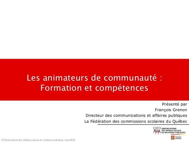 Les animateurs de communauté : Formation et compétences © Observatoire des médias sociaux en relations publiques, mars2014...