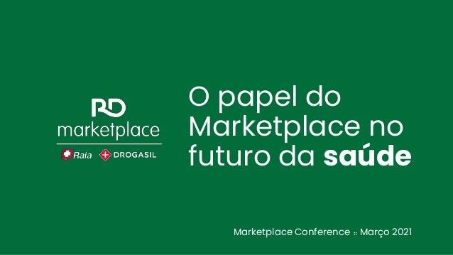 O papel do Marketplace no futuro da saúde Marketplace Conference ⠶ Março 2021