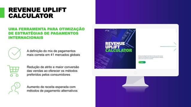 REVENUE UPLIFT CALCULATOR UMA FERRAMENTA PARA OTIMIZAÇÃO DE ESTRATÉGIAS DE PAGAMENTOS INTERNACIONAIS A definição do mix de...